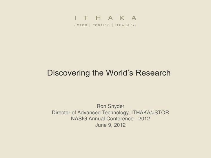 Discovering the World's Research                    Ron Snyder Director of Advanced Technology, ITHAKA/JSTOR         NASIG...