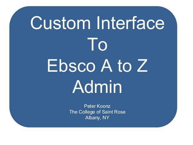 Custom InterfaceToEbsco A to ZAdminPeter KoonzThe College of Saint RoseAlbany, NY