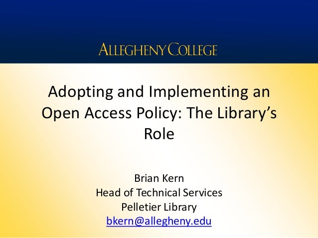 Adopting and Implementing anOpen Access Policy: The Library'sRoleBrian KernHead of Technical ServicesPelletier Librarybker...