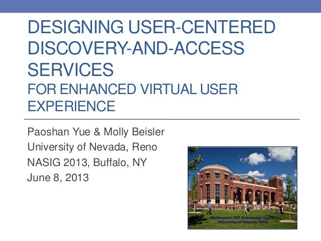DESIGNING USER-CENTEREDDISCOVERY-AND-ACCESSSERVICESFOR ENHANCED VIRTUAL USEREXPERIENCEPaoshan Yue & Molly BeislerUniversit...
