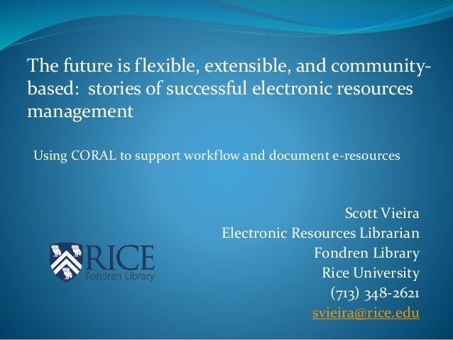 Using CORAL to support workflow and document e-resources The future is flexible, extensible, and community- based: stories...