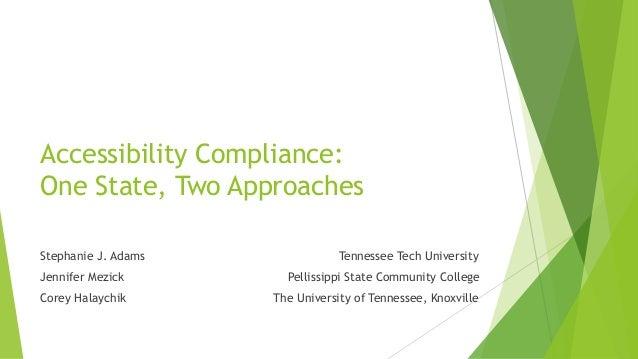 Accessibility Compliance: One State, Two Approaches Stephanie J. Adams Tennessee Tech University Jennifer Mezick Pellissip...