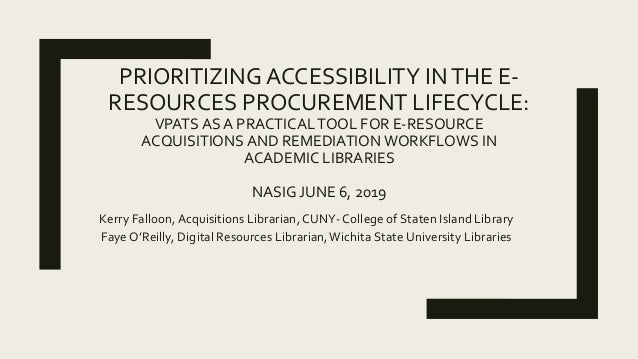PRIORITIZINGACCESSIBILITY INTHE E- RESOURCES PROCUREMENT LIFECYCLE: VPATS AS A PRACTICALTOOL FOR E-RESOURCE ACQUISITIONS A...