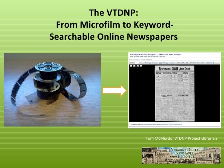 The VTDNP: From Microfilm to Keyword-Searchable Online Newspapers                     Tom McMurdo, VTDNP Project Librarian