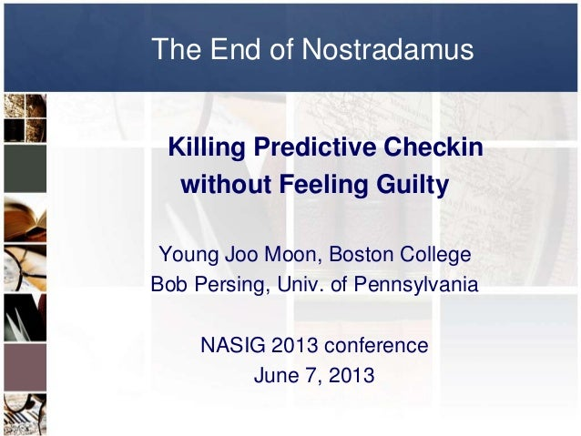 The End of NostradamusKilling Predictive Checkinwithout Feeling GuiltyYoung Joo Moon, Boston CollegeBob Persing, Univ. of ...