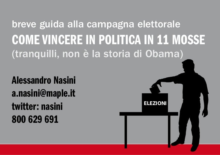 breve guida alla campagna elettoraleCOME VINCERE IN POLITICA IN 11 MOSSE(tranquilli, non è la storia di Obama)Alessandro N...