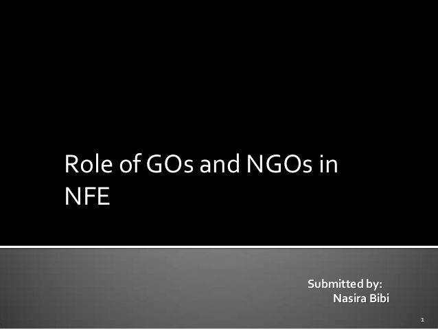 Role of GOs and NGOs in NFE Submitted by: Nasira Bibi 1