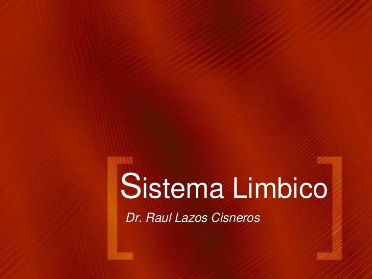 Sistema LimbicoDr. Raul Lazos Cisneros
