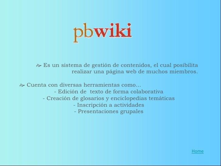  Se utiliza para la creación de blogs de usuario.  Cuenta con…                       - Aplicaciones educativas    -Posib...