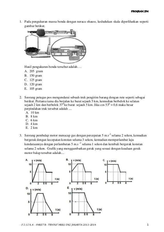 PROGRAM IPA - F I S I K A - PAKET B- TRYOUT MKKS DKI JAKARTA 2013-2014 1 1. Pada pengukuran massa benda dengan neraca ohau...