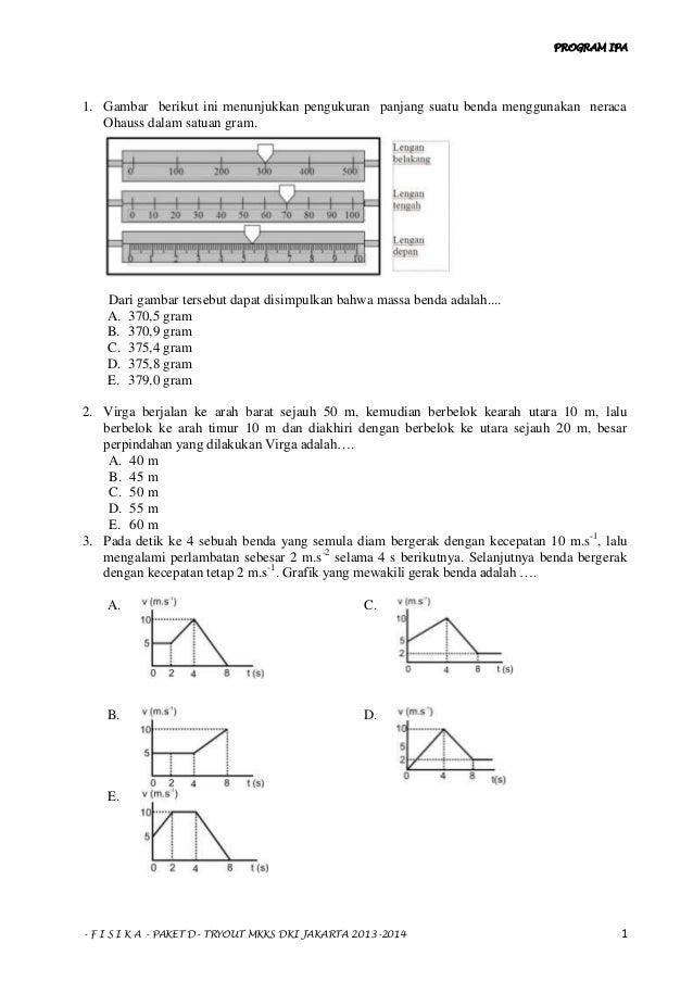 PROGRAM IPA - F I S I K A - PAKET D- TRYOUT MKKS DKI JAKARTA 2013-2014 1 1. Gambar berikut ini menunjukkan pengukuran panj...