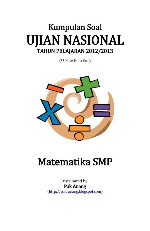 Kumpulan Soal  UJIAN NASIONAL TAHUN PELAJARAN 2012/2013 (55 Kode Paket Soal)  Matematika SMP Distributed by:  Pak Anang  (...