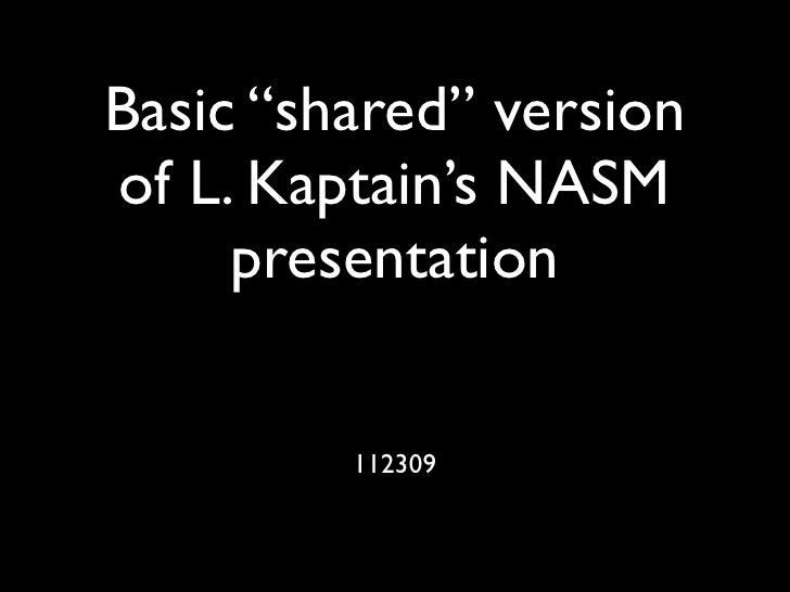 """Basic """"shared"""" version of L. Kaptain's NASM      presentation            112309"""