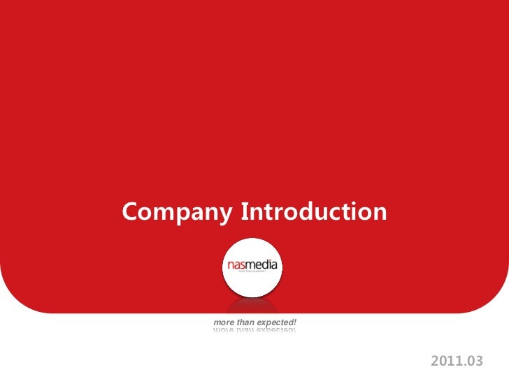 Company Introduction      more than expected!                            2011.03
