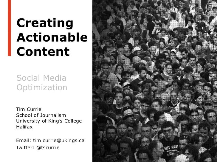 PRESENTATION AT NEWSPAPERS ATLANTIC CONFERENCE, MAY 11, 2012CreatingActionableContentSocial MediaOptimizationTim CurrieSch...