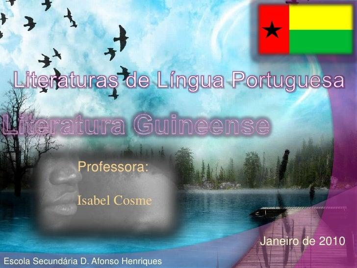 Literaturas de Língua Portuguesa<br />Literatura Guineense<br />Professora:<br /> Isabel Cosme<br />Janeiro de 2010<br />E...