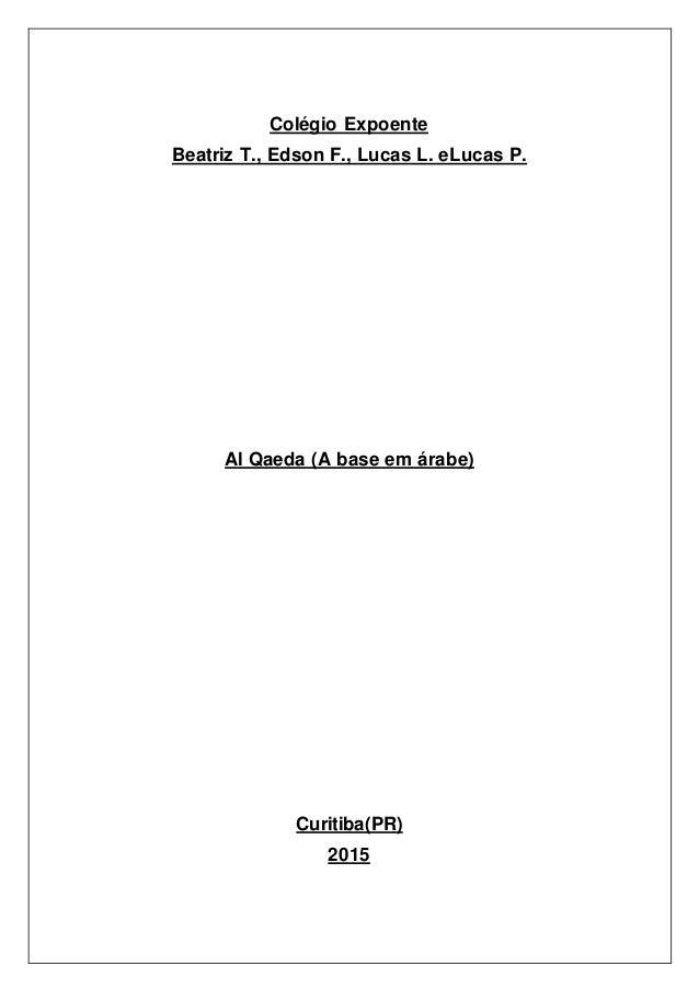 Colégio Expoente Beatriz T., Edson F., Lucas L. eLucas P. Al Qaeda (A base em árabe) Curitiba(PR) 2015