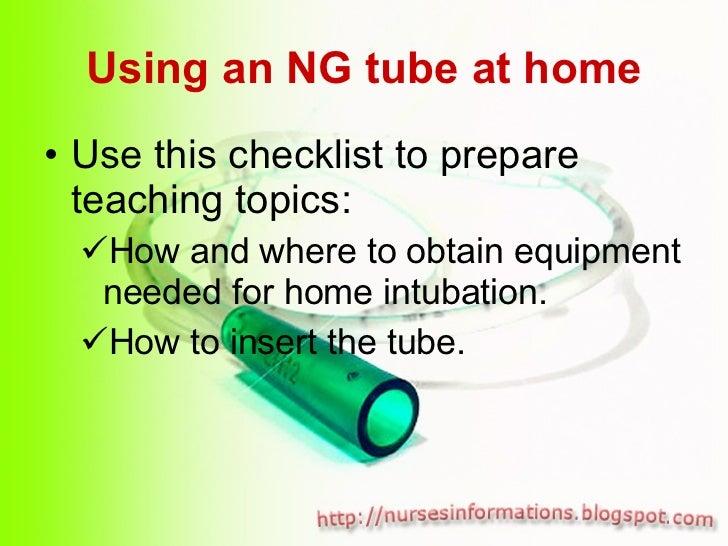 Using an NG tube at home <ul><li>Use this checklist to prepare teaching topics: </li></ul><ul><ul><li>How and where to obt...