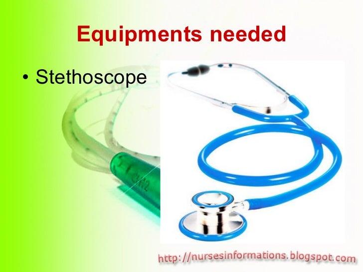 Equipments needed <ul><li>Stethoscope  </li></ul>