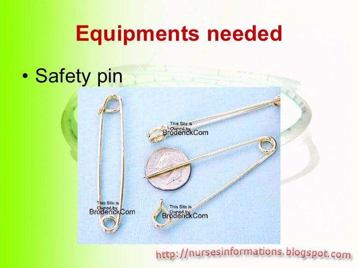 Equipments needed <ul><li>Safety pin </li></ul>