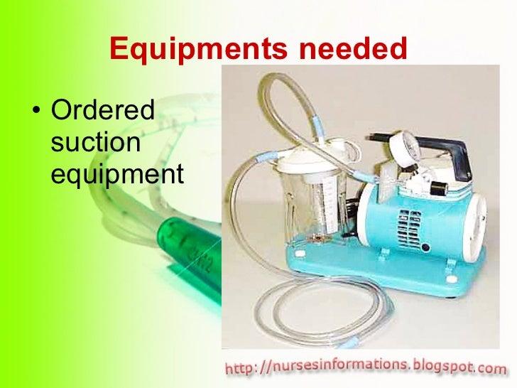 Equipments needed <ul><li>Ordered suction equipment </li></ul>