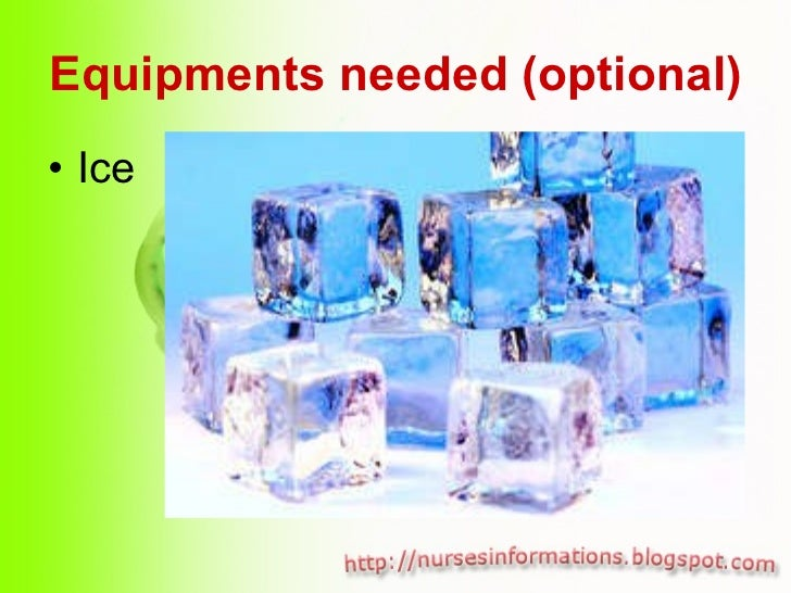 Equipments needed (optional) <ul><li>Ice  </li></ul>