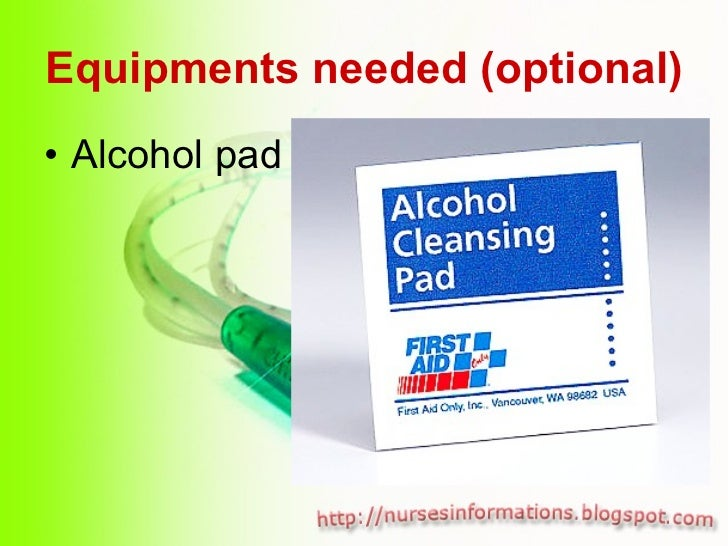 Equipments needed (optional) <ul><li>Alcohol pad </li></ul>