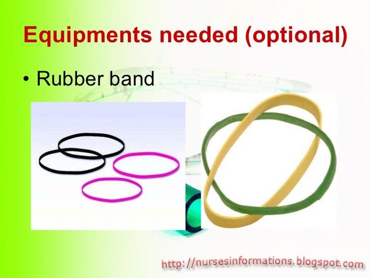 Equipments needed (optional) <ul><li>Rubber band </li></ul>