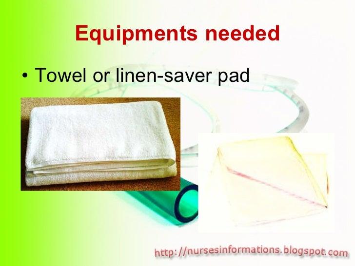 Equipments needed <ul><li>Towel or linen-saver pad </li></ul>