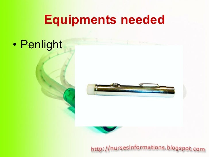 Equipments needed <ul><li>Penlight  </li></ul>