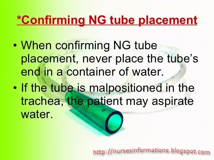 *Confirming NG tube placement <ul><li>When confirming NG tube placement, never place the tube's end in a container of wate...