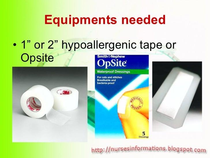 "Equipments needed <ul><li>1"" or 2"" hypoallergenic tape or Opsite </li></ul>"