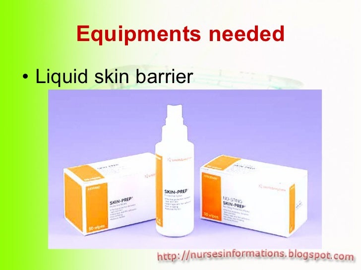 Equipments needed <ul><li>Liquid skin barrier </li></ul>