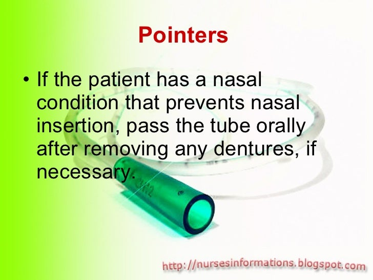 Pointers   <ul><li>If the patient has a nasal condition that prevents nasal insertion, pass the tube orally after removing...