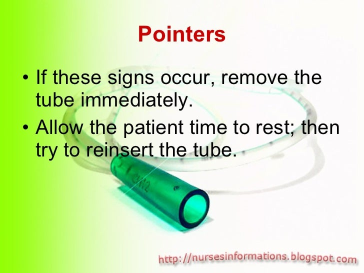 Pointers <ul><li>If these signs occur, remove the tube immediately. </li></ul><ul><li>Allow the patient time to rest; then...
