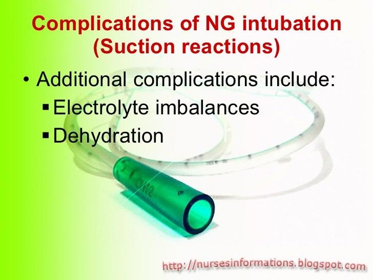 Complications of NG intubation (Suction reactions) <ul><li>Additional complications include: </li></ul><ul><ul><li>Electro...