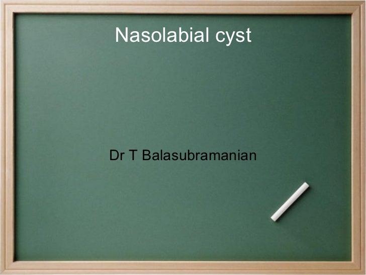 Nasolabial cyst Dr T Balasubramanian