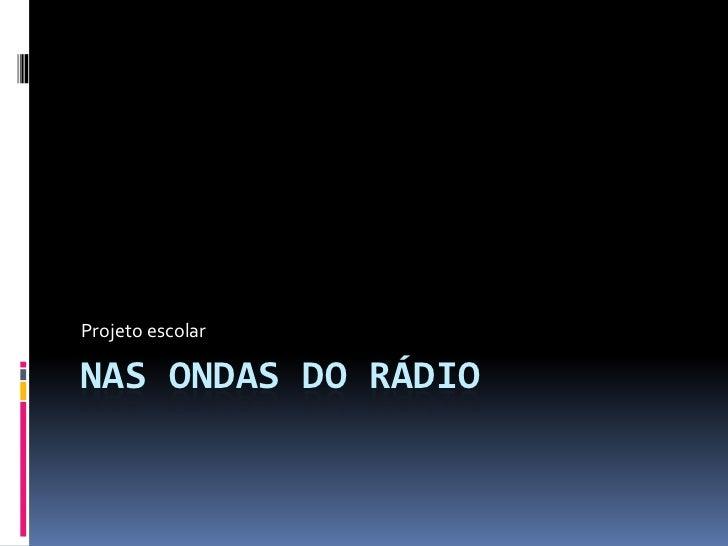 Nas Ondas do Rádio<br />Projeto escolar<br />