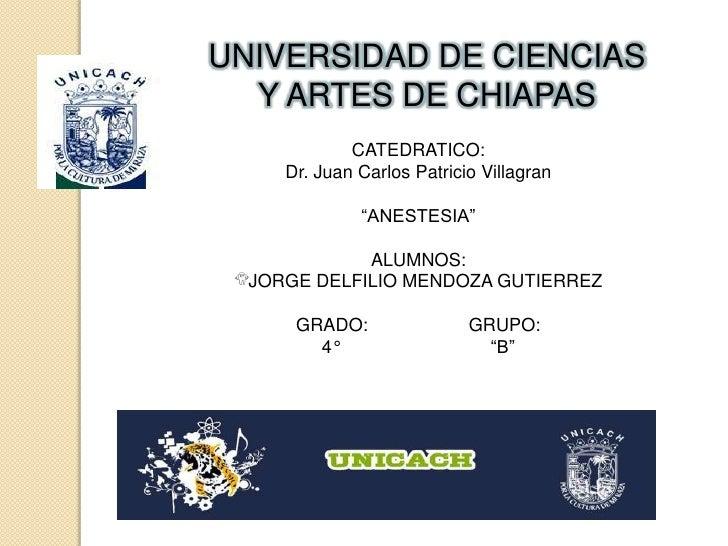"""UNIVERSIDAD DE CIENCIAS Y ARTES DE CHIAPAS<br />CATEDRATICO:<br />Dr. Juan Carlos Patricio Villagran<br />""""ANESTESIA""""<br /..."""