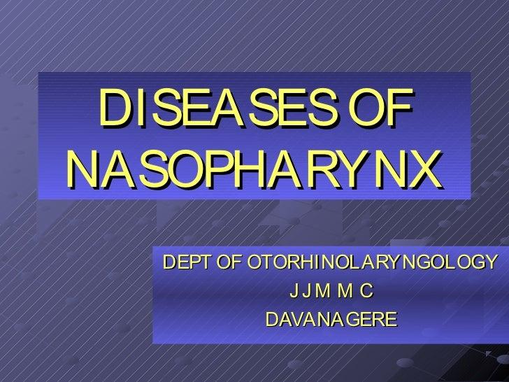 DISEASES OFNASOPHARYNX   DEPT OF OTORHINOLARYNGOLOGY              JJM M C            DAVANAGERE