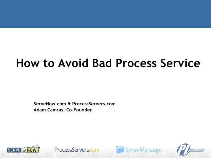 How to Avoid Bad Process Service ServeNow.com & ProcessServers.com  Adam Camras, Co-Founder
