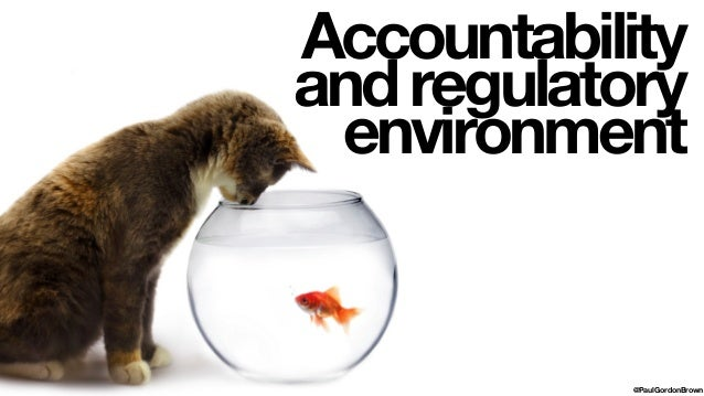 Accountability andregulatory environment @PaulGordonBrown