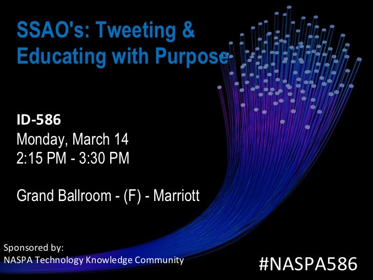 SSAO's: Tweeting & Educating with Purpose    ID-586   Monday, March 14  2:15 PM - 3:30 PM  Grand Ballroom - (F) - Marriott...
