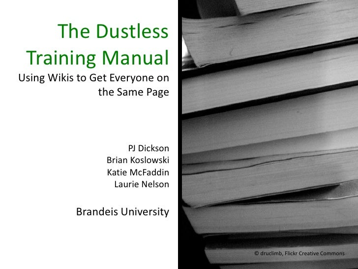 The Dustless Training ManualUsing Wikis to Get Everyone on                the Same Page                      PJ Dickson   ...