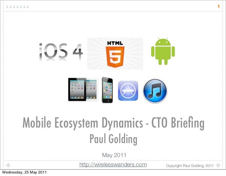 1         Mobile Ecosystem Dynamics - CTO Briefing                            Paul Golding                                 ...