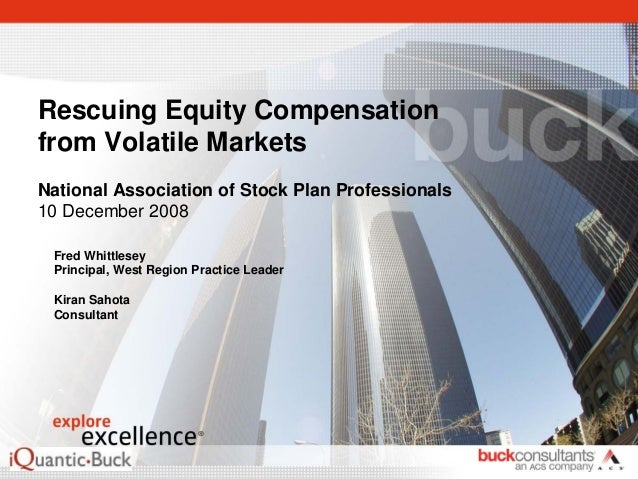Rescuing Equity Compensationfrom Volatile MarketsNational Association of Stock Plan Professionals10 December 2008 Fred Whi...