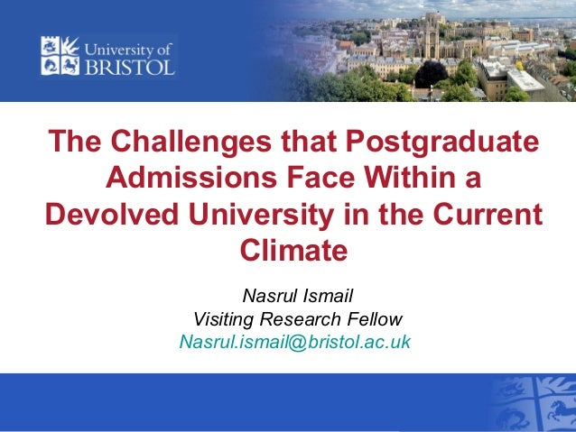 The Challenges that PostgraduateAdmissions Face Within aDevolved University in the CurrentClimateNasrul IsmailVisiting Res...