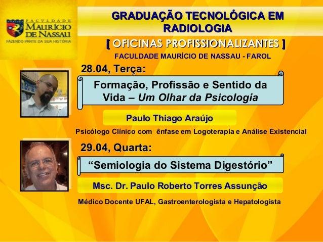 GRADUAÇÃO TECNOLÓGICA EMGRADUAÇÃO TECNOLÓGICA EM RADIOLOGIARADIOLOGIA [[ OFICINAS PROFISSIONALIZANTESOFICINAS PROFISSIONAL...