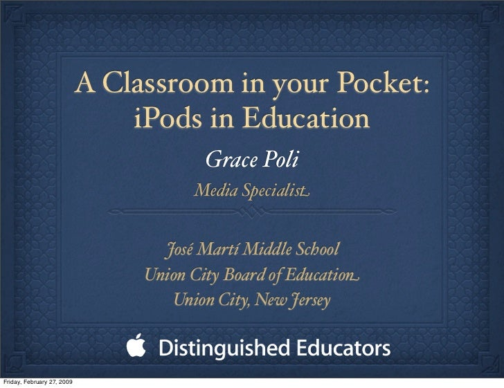 A Classroom in your Pocket:                                 iPods in Education                                          Gr...