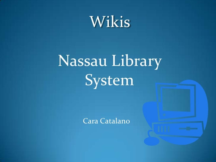 Wikis <br />Nassau Library System<br />Cara Catalano<br />